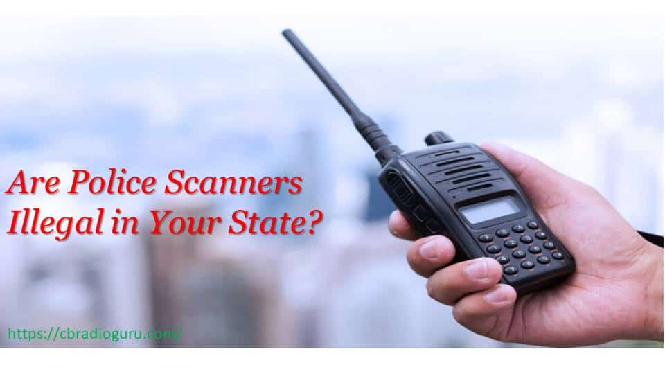 Are police scanners legal or illegal in Your State? Key Things to Know!