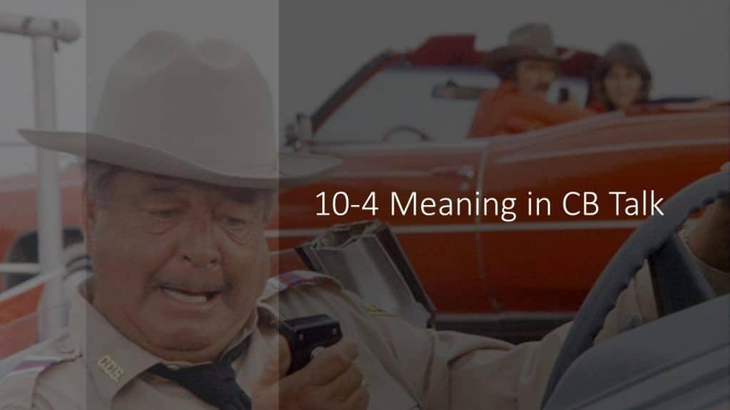 Ten Four Meaning in CB Talk